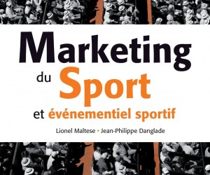 LIVRE : «Marketing du sport et événementiel sportif» (27€) – Lionel Maltese & Jean-Philippe Danglade
