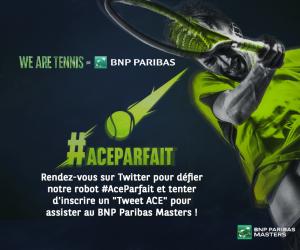 BNP Paribas lance #AceParfait sur Twitter et vous offre vos places pour le BNP Paribas Masters