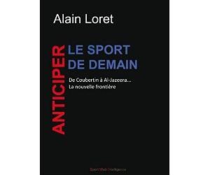 LIVRE : Anticiper le sport de demain – Alain Loret