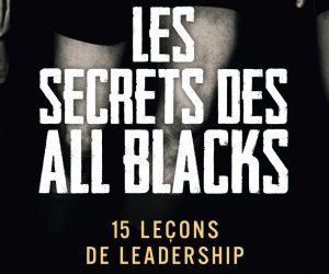 Livre : Les Secrets des All Blacks – 15 leçons de Leadership