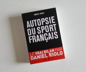 Concours : Nous vous offrons 2 livres «Autopsie du sport français» (Daniel Riolo)