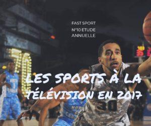 Etude annuelle Fast Sport – Les sports les plus diffusés à la télévision en 2017 hors beIN SPORTS, Eurosport et SFR Sport