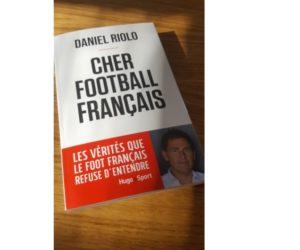 Livre : «Cher Football Français», Daniel Riolo (2020)